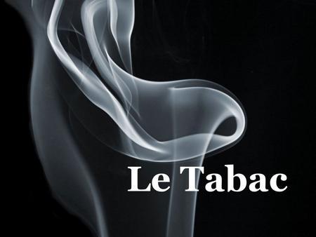 1 descriptions du tabac 2 les cons quences du tabagisme sur la sant la d pendance les. Black Bedroom Furniture Sets. Home Design Ideas