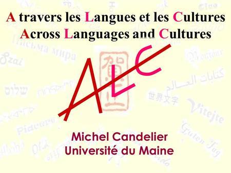 A travers les Langues et les Cultures Across Languages and Cultures Michel Candelier Université du Maine.