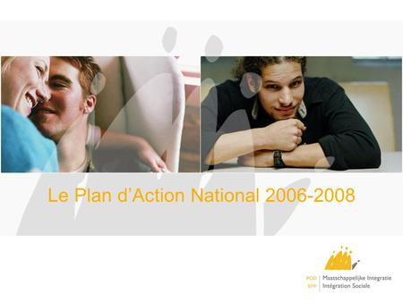 Le Plan dAction National 2006-2008. Le PAN Inclusion 2006-2008 Julien Van Geertsom Président du SPP Intégration sociale.