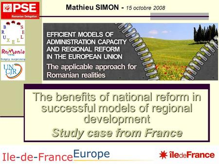1 Mathieu SIMON - 15 octobre 2008 The benefits of national reform in successful models of regional development Study case from France.