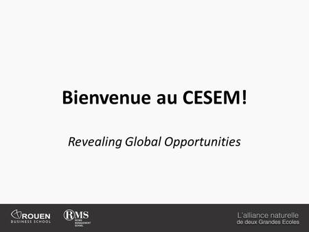 Bienvenue au CESEM! Revealing Global Opportunities.