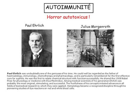 AUTOIMMUNITÉ Horror autotoxicus ! Paul Ehrlich was undoubtedly one of the geniuses of his time. He could well be regarded as the father of haemoatology,
