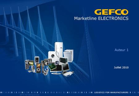 GEFCO Marketing Groupe Marketline ELECTRONICS Auteur 1 Juillet 2010.