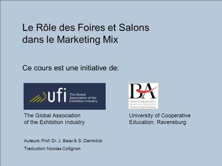 University of Cooperative Education, Ravensburg, Germany © Prof. Dr. J. Beier traduction: Nicolas Collignon UFI_I_A_1 I. Foires, Expositions et Salons.