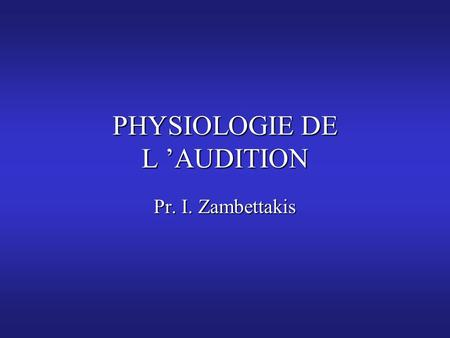 PHYSIOLOGIE DE L 'AUDITION