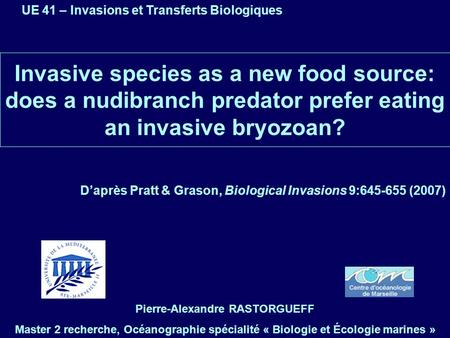 Invasive species as a new food source: does a nudibranch predator prefer eating an invasive bryozoan? Daprès Pratt & Grason, Biological Invasions 9:645-655.