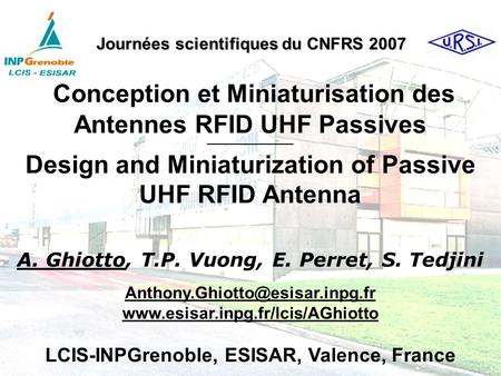 Conception et Miniaturisation des Antennes RFID UHF Passives Design and Miniaturization of Passive UHF RFID Antenna A. Ghiotto, T.P. Vuong, E. Perret,