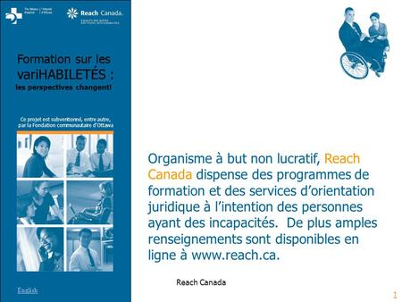 Formation sur les variHABILETÉS : les perspectives changent! English 1 Reach Canada Organisme à but non lucratif, Reach Canada dispense des programmes.