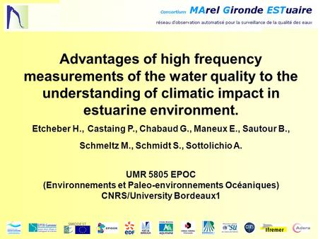 SMIDDEST Advantages of high frequency measurements of the water quality to the understanding of climatic impact in estuarine environment. Etcheber H.,