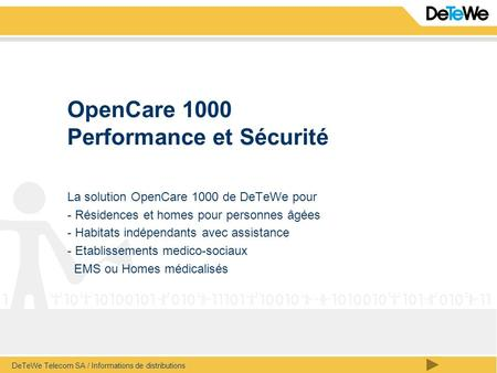 DeTeWe Telecom SA / Informations de distributions OpenCare 1000 Performance et Sécurité La solution OpenCare 1000 de DeTeWe pour - Résidences et homes.