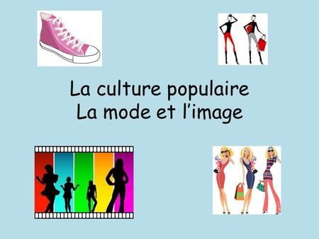 La culture populaire La mode et limage. Checklist Shade each box red, yellow or green to identify areas for revision rouge jaune vert.