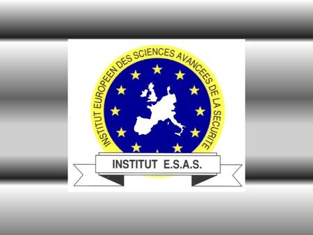 INSTITUT EUROPEEN DES SCIENCES AVANCEES DE LA SECURITE European institute of advanced safety sciences ''L'excellence dans les métiers de la sécurité dans.