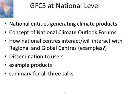 GFCS at National Level National entities generating climate products Concept of National Climate Outlook Forums How national centres interact/will interact.