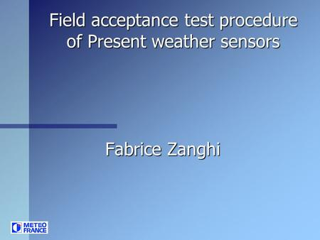 Field acceptance test procedure of Present weather sensors Fabrice Zanghi.
