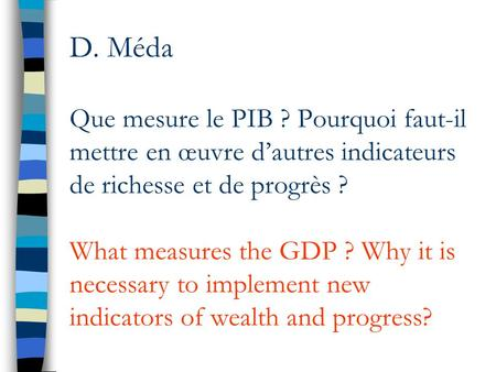 D. Méda Que mesure le PIB ? Pourquoi faut-il mettre en œuvre dautres indicateurs de richesse et de progrès ? What measures the GDP ? Why it is necessary.