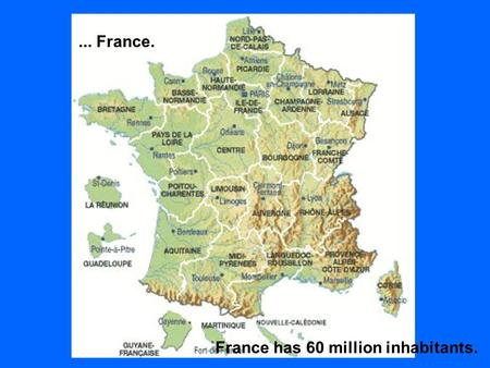 France has 60 million inhabitants.... France.. Famous people,...