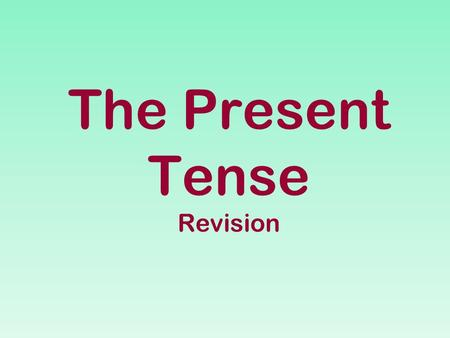 The Present Tense Revision