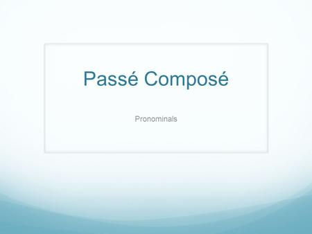 Passé Composé Pronominals. What is it? a verb that is reflexive, which means that its object is also its subject. it is also in the past tense known as.