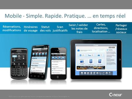 ©2011 Concur, all rights reserved. Concur is a registered trademark of Concur Technologies, Inc. Mobile - Simple. Rapide. Pratique. … en temps réel Itinéraires.