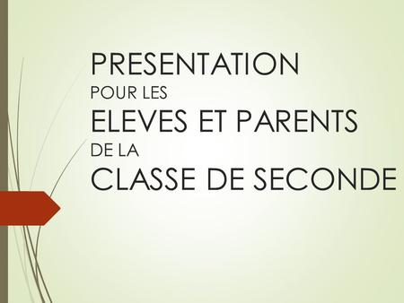 PRESENTATION POUR LES ELEVES ET PARENTS DE LA CLASSE DE SECONDE.