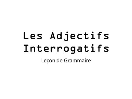 Les Adjectifs Interrogatifs Leçon de Grammaire. Interrogative Adjectives En Anglais What are they? What are they used for? – To ask questions about Examples: