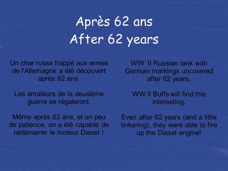 Après 62 ans After 62 years WW II Russian tank with German markings uncovered after 62 years. WW II Buffs will find this interesting. Even after 62 years.