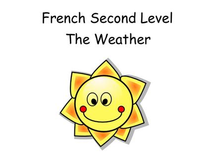 French Second Level The Weather Vocabulary Quel temps fait-il? Whats the weather like? Il fait beauIts nice Il fait chaudIts hot Il fait froidIts cold.