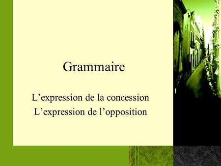 Grammaire Lexpression de la concession Lexpression de lopposition.