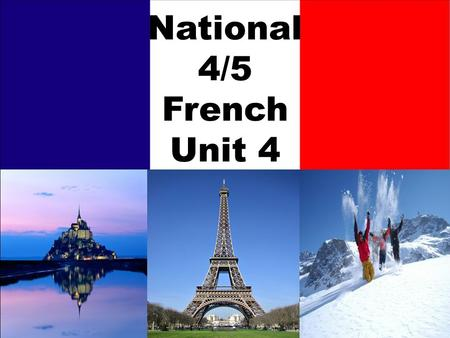 National 4/5 French Unit 4. South Ayrshire Modern Languages.