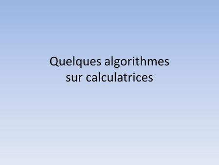 Quelques algorithmes sur calculatrices. Dichotomie en seconde.