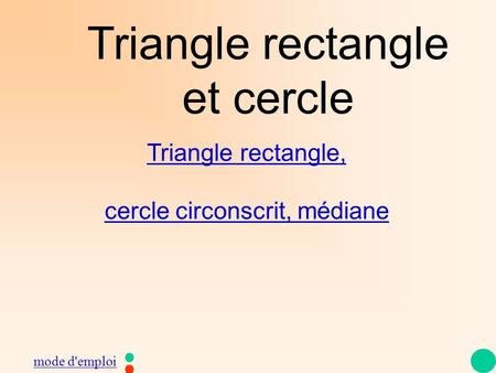 Triangle rectangle et cercle Triangle rectangle, cercle circonscrit, médiane mode d'emploi.