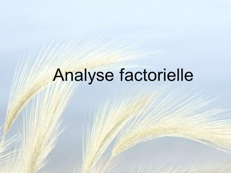 Analyse factorielle. Définition L'analyse factorielle exploratoire ( exploratory factor analysis) décrit un ensemble de variables par une combinaison.