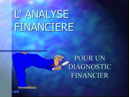 L' ANALYSE FINANCIERE POUR UN DIAGNOSTIC FINANCIER.