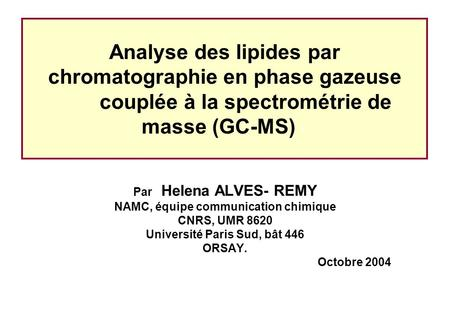 Analyse des lipides par chromatographie en phase gazeuse couplée à la spectrométrie de masse (GC-MS) Par Helena ALVES- REMY NAMC, équipe communication.