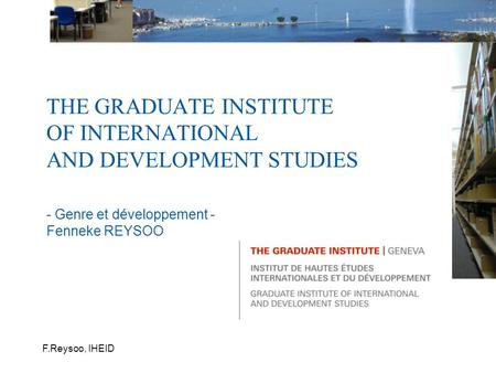 F.Reysoo, IHEID THE GRADUATE INSTITUTE OF INTERNATIONAL AND DEVELOPMENT STUDIES - Genre et développement - Fenneke REYSOO.