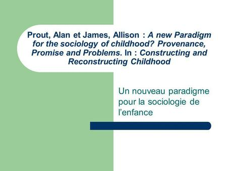 Prout, Alan et James, Allison : A new Paradigm for the sociology of childhood? Provenance, Promise and Problems. In : Constructing and Reconstructing Childhood.