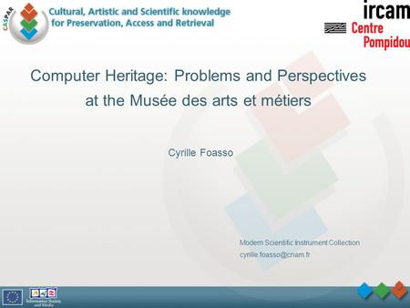 Computer Heritage: Problems and Perspectives at the Musée des arts et métiers Cyrille Foasso Modern Scientific Instrument Collection