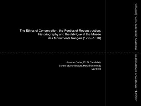 The Ethics of Conservation, the Poetics of Reconstruction: Historiography and the fabrique at the Musée des Monuments français (1795 1816) Jennifer Carter,