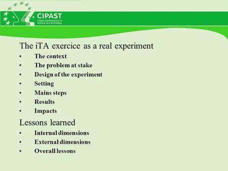 The iTA exercice as a real experiment The context The problem at stake Design of the experiment Setting Mains steps Results Impacts Lessons learned Internal.