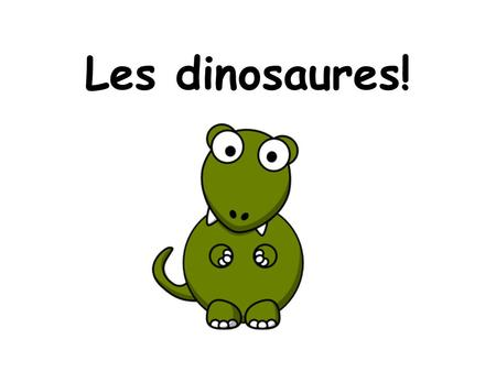 Les dinosaures!. Activité 1 – Teachers notes Modern Languages I gain a deeper understanding of my first language and appreciate the richness and interconnected.