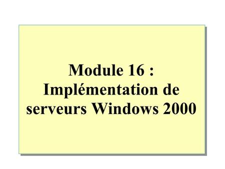 Module 16 : Implémentation de serveurs Windows 2000