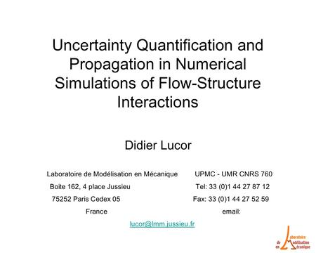 Uncertainty Quantification and Propagation in Numerical Simulations of Flow-Structure Interactions Didier Lucor Laboratoire de Modélisation en Mécanique.