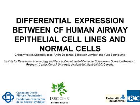 DIFFERENTIAL EXPRESSION BETWEEN CF HUMAN AIRWAY EPITHELIAL CELL LINES AND NORMAL CELLS Grégory Voisin, Chantal Massé, André Dagenais, Sébastien Lemieux.