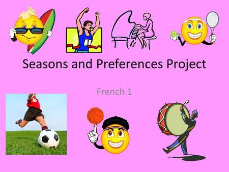 Seasons and Preferences Project French 1. Choose your favorite pass-time Je mappelle Madame Mac et Jaime apprendre les langues!