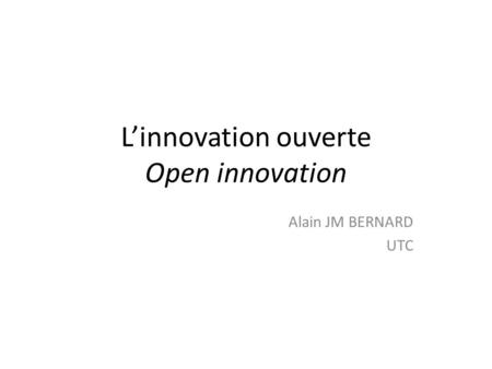 Linnovation ouverte Open innovation Alain JM BERNARD UTC.