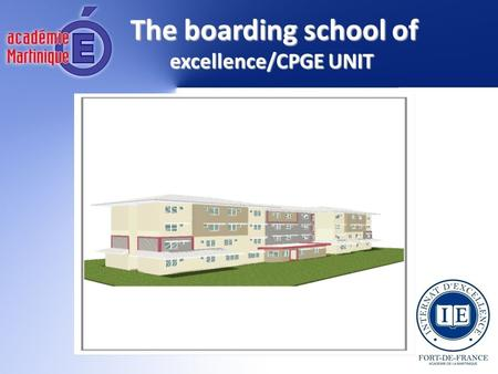 The boarding school of excellence/CPGE UNIT. Daring a C.P.G.E in Martinique and choosing the boarding school of excellence is the pathway to success.