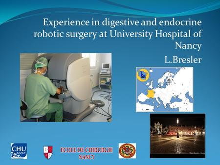 Experience in digestive and endocrine robotic surgery at University Hospital of Nancy L.Bresler.