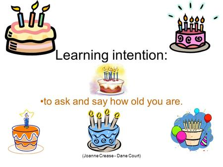 (Joanne Crease - Dane Court) Learning intention: to ask and say how old you are.