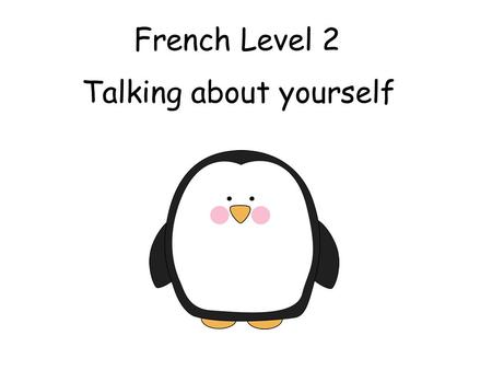 French Level 2 Talking about yourself Second Level Significant Aspects of Learning Actively take part in daily routine Understand and respond to classroom.