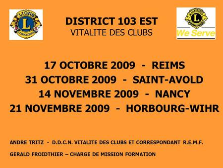 DISTRICT 103 EST VITALITE DES CLUBS 17 OCTOBRE 2009 - REIMS 31 OCTOBRE 2009 - SAINT-AVOLD 14 NOVEMBRE 2009 - NANCY 21 NOVEMBRE 2009 - HORBOURG-WIHR ANDRE.